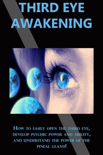 Third Eye Awakening: How to easily open the third eye, develop psychic  power and ability, and understand the power of the pineal gland!